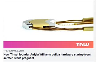 Link The Next Web Article Aniyia Williams How Tinsel founder Aniyia Williams Built a Hardware Startup From Scratch While Pregnant