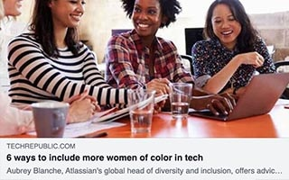Aubrey Blanche Article Tech Republic 6 Ways to include more women of color in tech