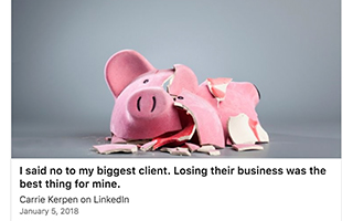 Link LinkedIn Article Carrie Kerper I said No To My Biggest Client Losing Their Business Was The Best Thing For Mine