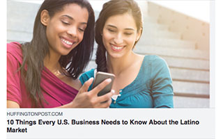 Link Huffington Post Article Cathy Hackl 10 Things Every US Business Needs to Know About the Latino Market