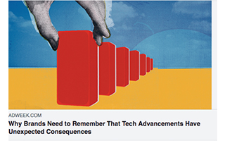 Link AdWeek Article Dave Knox Why Brands Need to Remember That Tech Advancements Have Unexpected Consquences