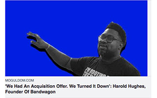 Link Moguldom Article Harold Hughes We Had An Acquisition Offer We Turned It Down