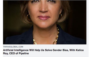 Link Thrive Global Article Katica Roy Artificial Intelligence Will Help Us Solve Gender Bias