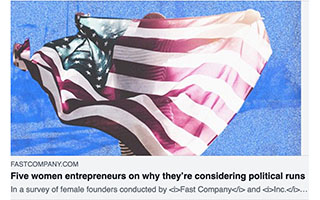 Link FastCompany Article Leah La Salla Five Women Entrepreneurs On Why Theyre Considering Political Runs