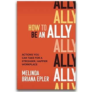 Melinda Briana Epler Book How to Be an Ally - Actions You Can Take for a Stronger, Happier Workplace