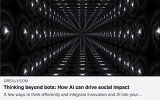 Neil Sahota Article Oreilly Thinking Beyond bots How AI can drive social impact
