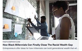 Link Fast Company Rodney Sampson Article Fast Company How Black Millennials Can Finally Close The Racial Wealth Gap