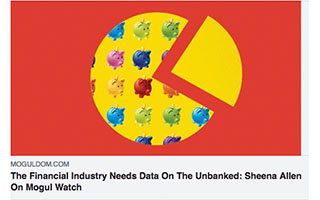 Link Moguldom Article Sheena Allen The Financial Industry Needs Data On The Unbanked